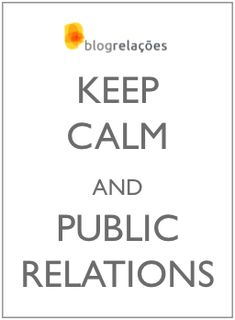 Keep Calm and PUBLIC RELATIONS