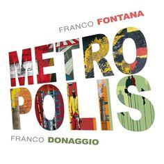 FRANCO FONTANA e FRANCO DONAGGIO – M E T R O P O L I S – mostra fotografica a cura di Sandra Benvenuti – Chioggia – 21/06 – 30/08