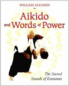 Aikido and Words of Power: The Sacred Sounds of Kototama by William Gleason. $17.69. Author: William Gleason. Publisher: Destiny Books (January 12, 2009). 274 pages