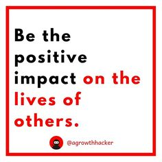 Be the positive impact on the lives of others #agrowthhacker #digitalmarketing #growthhacking #inspiration #motivation #quoteoftheday