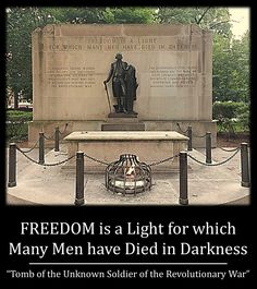 """FREEDOM is a Light for which Many Men have Died in Darkness""  (Tomb of the Unknown Soldier of the Revolutionary War)"