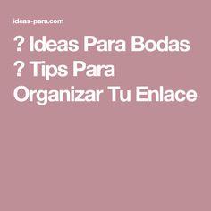 ▷ Ideas Para Bodas ⇒ Tips Para Organizar Tu Enlace