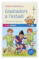 """Gladiadors a l'estadi Sèrie """"Clam Barça"""", d'Antoni Dalmases. Editorial Cruïlla"""