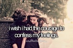 I wish I had the courage to confess my feelings.