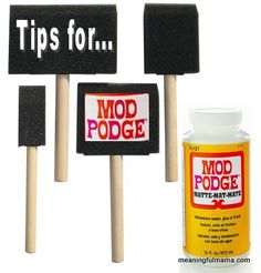 10 Tips for Using Mod Podge - Meaningfulmama.com  also try http://www.favecrafts.com/Techniques/Mod-Podge-Basics-from-Plaid