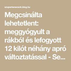 Megcsinálta lehetetlent: meggyógyult a rákból és lefogyott 12 kilót néhány apró változtatással - Segithetek.blog.hu Kili, Medical, Blog, Math Equations, Health, Plank, Medical Doctor, Salud, Bulletin Boards