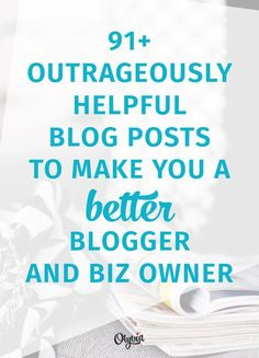 91+ Outrageously Helpful Blog Posts That Will Make You A Better Blogger + Biz Owner | http://Olyvia.co | Bloglovin'