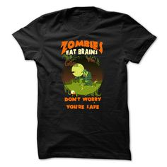Zombies T-Shirt - Eat Brains. Dont Worry You Are Safe T-Shirts, Hoodies, Sweaters