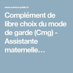 Complément de libre choix du mode de garde(Cmg) - Assistante maternelle…