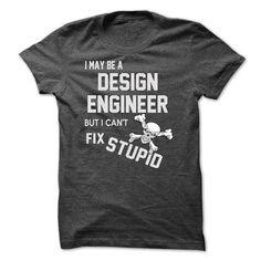 i may be a DESIGN ENGINEER - #shirt maker #silk shirt. WANT THIS => https://www.sunfrog.com/LifeStyle/i-may-be-a-DESIGN-ENGINEER.html?id=60505