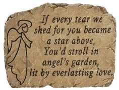 This memorial garden stone provides soothing comfort for the loss of a love one. Memorial garden stone's heartfelt verse says: If every tear we shed for you became a star above, you'd stroll in angel's garden, lit by everlasting love. Missing Logan. Sympathy Gifts, Sympathy Cards, Angel Garden, Stone Quotes, Memorial Garden Stones, Everlasting Love, After Life, Memorial Gifts, Memorial Ideas