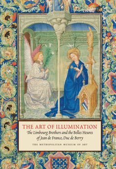 "Husband, Timothy Bates, with an essay by Margaret Lawson (2008). The Art of Illumination: The Limbourg Brothers and the Belles Heures of Jean de France, Duc de Berry. | Read this out of print Met publication online or download the PDF in our publishing portal ""MetPublications."" #Cloisters"