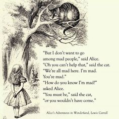 Alice in Wonderland Quote #Whimsical This is how I feel about people who work with me haha.