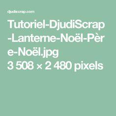 Tutoriel-DjudiScrap-Lanterne-Noël-Père-Noël.jpg 3508×2480 pixels
