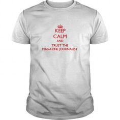 KEEP CALM AND TRUST THE MAGAZINE JOURNALIST T-SHIRTS, HOODIES, SWEATSHIRT (19$ ==► Shopping Now)