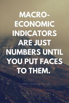 Macroeconomic indicators were just numbers until you put faces to them.
