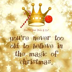 You're never too old to believe in the magic of Christmas. -Jane Lee Logan