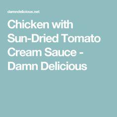 Chicken with Sun-Dried Tomato Cream Sauce - Damn Delicious