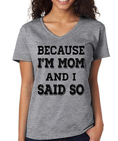 Look what I found on #zulily! Gray 'Because I'm Mom and I Said So' V-Neck Tee #zulilyfinds