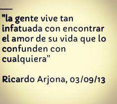 """Arjona Quotes, Arjona Genial, Amor De, Arjona Frases, El Amor, Arjona Cierto, Ricardo Arjona. """""""