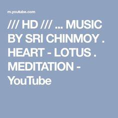 /// HD /// ... MUSIC BY SRI CHINMOY . HEART - LOTUS . MEDITATION - YouTube