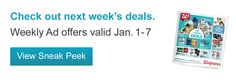 Walgreens Ad Sneak Peek For 1/01/2016-1/07/2016  Discover this week's deals, savings and bonus buys at your local Walgreens.                  Keep on saving with Paperless                  Now you can save even more with coupons that clip straight to your Balance® Rewards card.