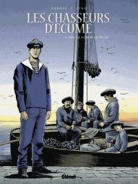 François Debois et Serge Fino - Les chasseurs d'écume Tome 3 : 1913, le patron de pêche