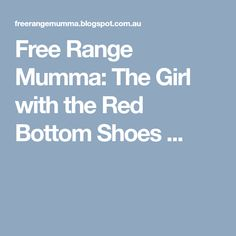 Free Range Mumma: The Girl with the Red Bottom Shoes ...