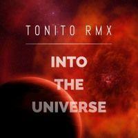 Into The Universe (Original Mix) by T0NIT0 RMX on SoundCloud