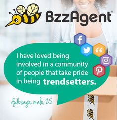 BzzAgent - I have love being involved in a community of people that take pride in being trendsetters.