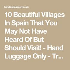 10 Beautiful Villages In Spain That You May Not Have Heard Of But Should Visit! - Hand Luggage Only - Travel, Food & Photography Blog