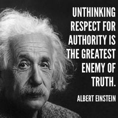 """Unthinking respect for authority is the greatest enemy of truth."" - Albert Einstein"