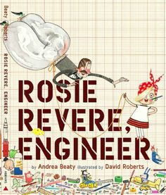 """""""Rosie Revere, Engineer"""" -- an excellent picture book starring a young inventor/engineer who learns the important lesson that """"you can only truly fail if you quit"""" for ages 4 to 9"""