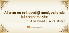 Allah'ın en çok sevdiği amel vaktinde kılınan namazdır. Hz Muhammed sallallahu aleyhi ve sellem - Buhari