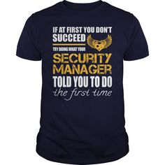 If At First You Don't Succeed Try Dong What Your Security Manager Told You To Do The Fust Time T-Shirts, Hoodies