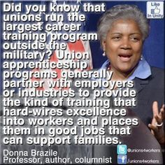 Unions: Largest career training program outside the military. Union apprenticeships with industries etc. But the Tea Party says we don't need union any longer. Mainly they say that because the Koch Brothers etc. tell them what to say. Biddy Craft