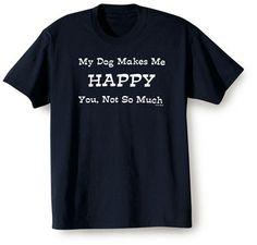 MY DOG MAKES ME HAPPY T-SHIRT