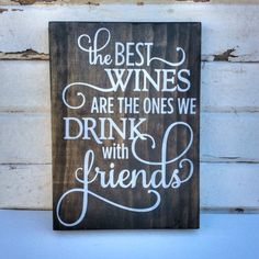 The Best Wines are the Ones we Drink with Friends, Wine Decor, Best Friend Gift, Gift for Friend, Wine Lover, Wine Kitchen Decor, Wine Sign