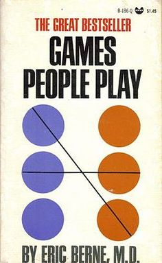 Games People Play by Eric Berne, MD, posted on Gravity7: Social Interaction Design by Adrian Chan via gravity7.com