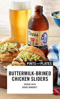 Buttermilk-Brined Grilled Chicken Sliders Delicious fail-proof chicken sliders are paired with an American Lager, like Coors Banquet® to lighten the dish and cleanse the palate. Get this recipe now and start pairing with Pints and Plates.