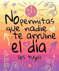 Frase motivadora¡Buenos días! No permitas que nada te arruine el día. (Es tuyo) #FelizLunes #disfrutadelavida
