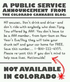 IMPORTANT: Please share this information widely and make sure you don't drink and drive... especially if you live in Colorado, there's way too much to look forward to in 2013 to die now!