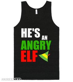 HE'S AN ANGRY ELF CHRISTMAS  TOP | HE'S AN ANGRY ELF!! #Skreened