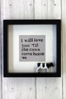 I Will Love You 'Til The Cows Come Home