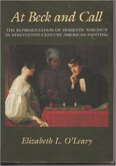 At Beck and Call The Representation of Domestic Servants in Nineteenth Century American Painting: OLEARY ELIZABETH L: 9781560986065: Amazon.com: Books