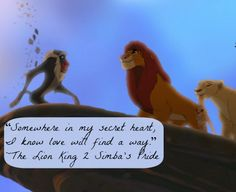 "The Lion King 2 Simba's Pride Quote: ""Somewhere in my secret heart, I know love will find a way."" 
