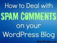 How to Deal with Spam Comments on #WordPress via Basics4Bloggers.com #Blogging