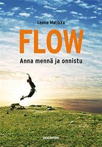 Kirja: Flow : anna mennä ja onnistu / Leena Matikka. Saatavuus Arscassa: https://arsca.linneanet.fi/vwebv/holdingsInfo?sk=fi_FI&bibId=452092