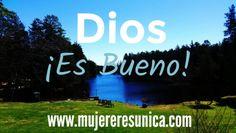 Dios es bueno!  www.mujereresunica.com