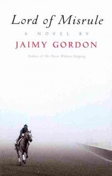 2010 - Lord of Misrule by Jaimy Gordon - In the early 1970s, trainer Tommy Hansel attempts a horse racing scam at a small, backwoods track in West Virginia, but nothing goes according to his plan when the horses refuse to cooperate and nearly everyone at the track seems to know his scheme.